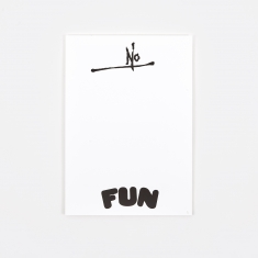 Goods by Goodhood Screenprinted Poster - No Fun