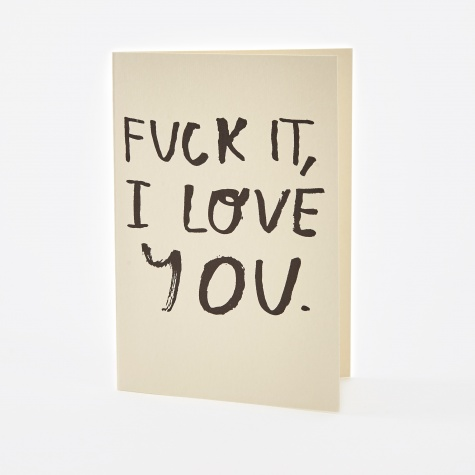 - Fuck It I Love You Card