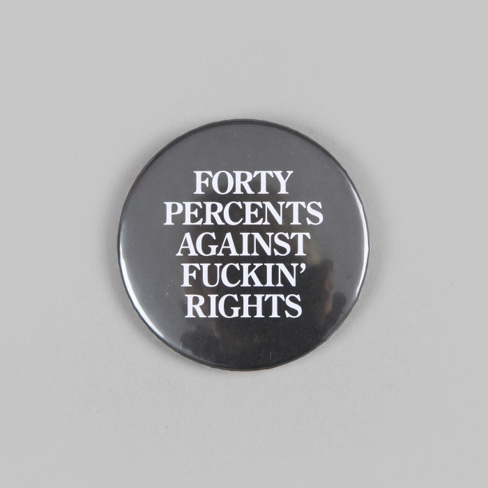 FPAR Forty Percent Against Fuckin' Rights Large Button - Black (Image 1)