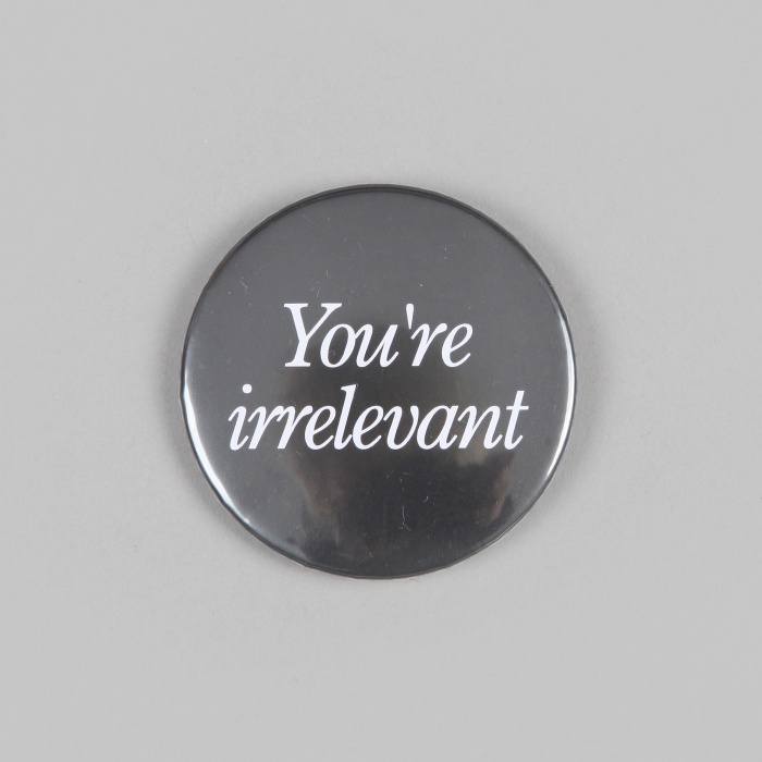 FPAR You're Irrelevant Large Button - Black (Image 1)