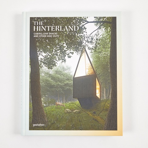 The Hinterland - Cabins, Love Shacks And Other Hide-Outs