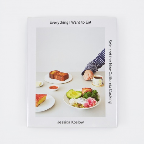Everything I Want to Eat: Sqirl and the New California Cooking
