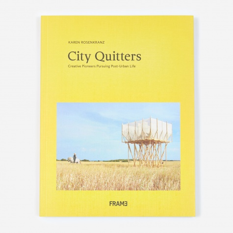 City Quitters - Creative Pioneers Pursuing Post-Urban Life