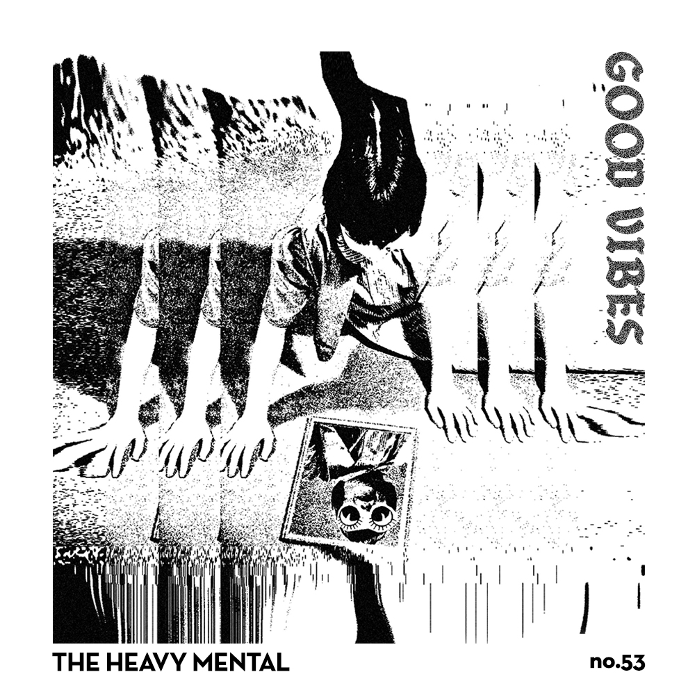 Good Vibes 53 - Mixed by The Heavy Mental