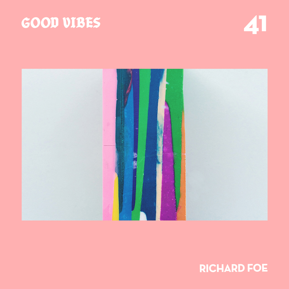 Good Vibes 41 - Mixed by Richard Foe