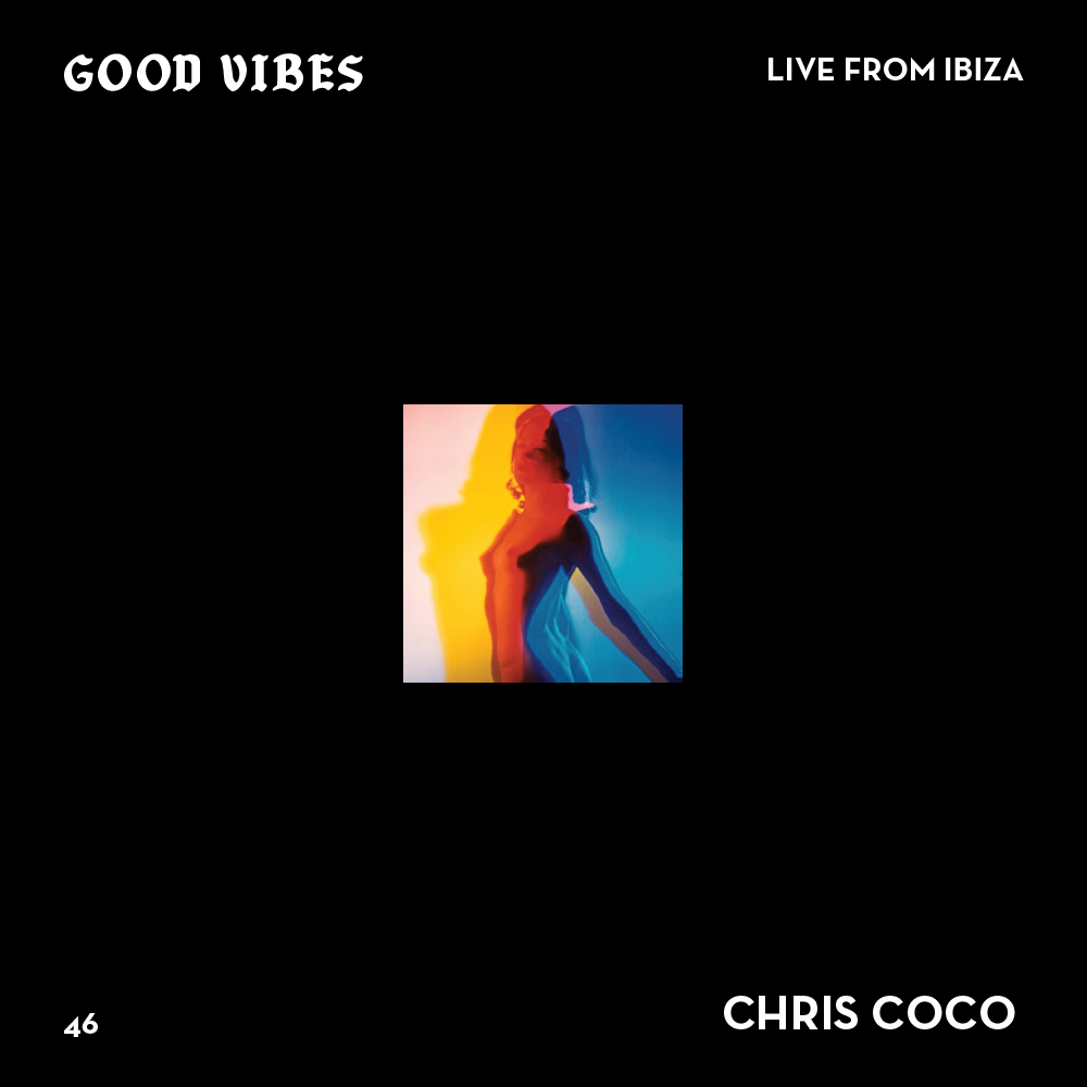 Good Vibes 46 - Mixed by Chris Coco (Live from Ibiza)