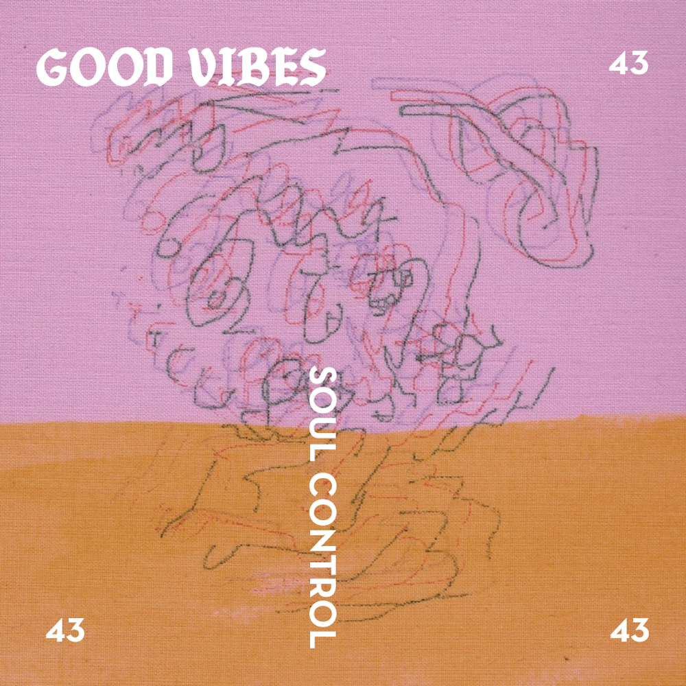 Good Vibes 43 - Mixed by Soul Control